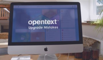 the top 4 opentext upgrade mistakes